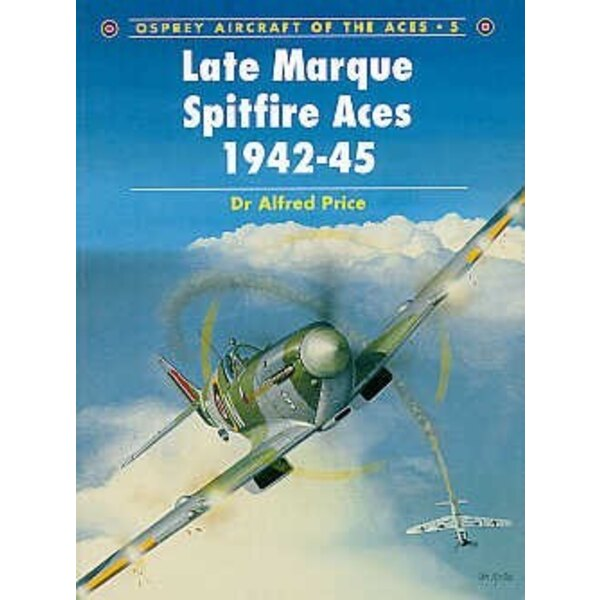 Late Mark Supermarine Spitfire Aces 1942-45 (Osprey Aircraft Of The Aces)