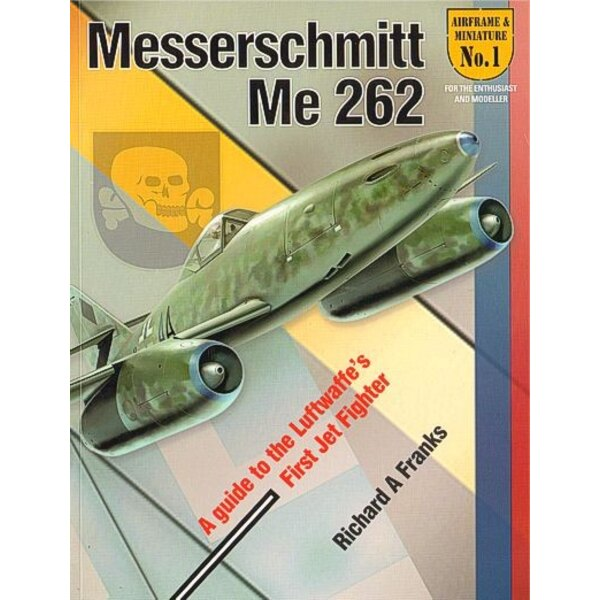 Messerschmitt Me 262. A Guide to the Luftwaffe′s First Jet Fighter by Richard A Franks